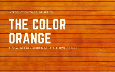 The Color Orange – Intro to Color Series